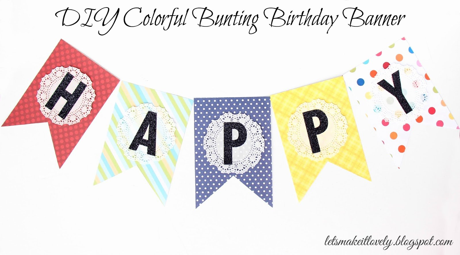 Diy Birthday Banner Template Elegant Let S Make It Lovely Diy Colorful Bunting Birthday Banner